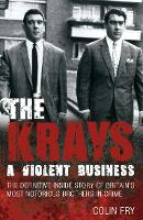 The Krays: A Violent Business: The Definitive Inside Story of Britain's Most Notorious Brothers in Crime (Paperback)