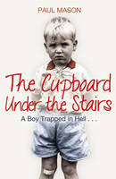 The Cupboard Under the Stairs: A Boy Trapped in Hell... (Paperback)