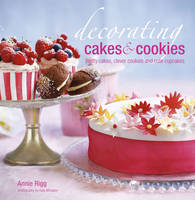 Decorating Cakes & Cookies: Pretty Cakes, Clever Cookies and Cute Cupcakes (Hardback)