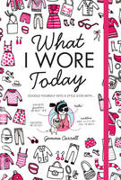 What I Wore Today: Doodle Yourself into a Style Icon (Hardback)