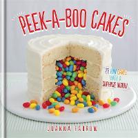 Peek-a-boo Cakes: 28 Fun Cakes With A Surprise Inside! (Hardback)