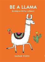 Be a Llama: & stay a little calmer - Be a... (Paperback)