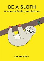 Be a Sloth - Be a... (Paperback)