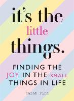 It's the Little Things: Finding the Joy in the Small Things in Life (Paperback)