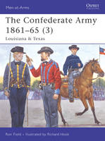 The Confederate Army 1861-65: Louisiana and Texas v. 3 - Men-at-Arms No. 430 (Paperback)