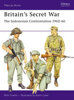 Britain's Secret War: The Indonesian Confrontation 1962-66 - Men-at-Arms No. 431 (Paperback)