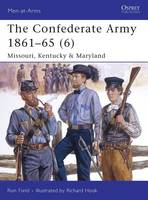 The Confederate Army 1861-65: Missouri, Kentucky and Maryland v. 6 - Men-at-Arms (Paperback)