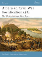 American Civil War Fortifications: v. 3: The Mississippi and River Forts - Fortress No. 68 (Paperback)