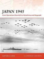 Japan 1945: From Operation Downfall to Hiroshima and Nagasaki - Campaign (Paperback)