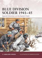 Blue Division Soldier 1941-45: Spanish Volunteer on the Eastern Front - Warrior No. 142 (Paperback)