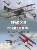 Spad XIII Vs. Fokker D VII: Western Front 1916-18 - Duel No. 17 (Paperback)