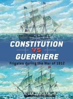 Constitution Vs Guerriere: Frigates During the War of 1812 - Duel No. 19 (Paperback)