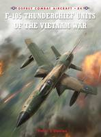 F-105 Thunderchief Units of the Vietnam War - Combat Aircraft (Paperback)