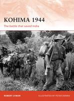 Kohima 1944: The Battle That Saved India - Campaign No. 229 (Paperback)