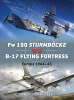 FW 190 Sturmbock Vs B-17: Europe 1944-45 - Duel No. 24 (Paperback)