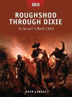 Roughshod Through Dixie - Grierson's Raid 1863 - Raid No. 12 (Paperback)