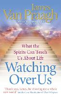 Watching Over Us: What the Spirits Can Teach Us About Life (Paperback)