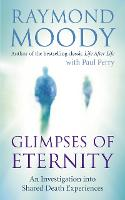 Glimpses of Eternity: An investigation into shared death experiences (Paperback)