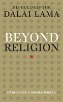 Beyond Religion: Ethics for a Whole World (Hardback)