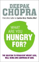 What Are You Hungry For?: The Chopra Solution to Permanent Weight Loss, Well-Being and Lightness of Soul (Paperback)