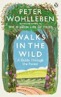 Walks in the Wild: A guide through the forest with Peter Wohlleben (Paperback)