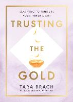 Trusting the Gold: Learning to nurture your inner light (Hardback)