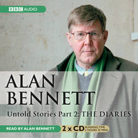 Alan Bennett Untold Stories: Part 2: The Diaries (CD-Audio)
