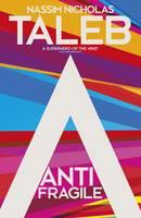 Antifragile: Things that Gain from Disorder (Hardback)