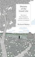 Dreams of the Good Life: The Life of Flora Thompson and the Creation of Lark Rise to Candleford (Hardback)