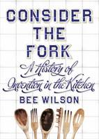 Consider the Fork: A History of Invention in the Kitchen (Hardback)
