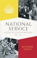 National Service: A Generation in Uniform 1945-1963 (Hardback)