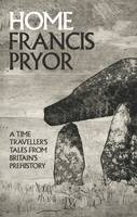 Home: A Time Traveller's Tales from Britain's Prehistory (Hardback)