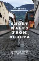 Short Walks from Bogota: Journeys in the New Colombia (Hardback)