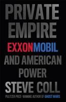 Private Empire: ExxonMobil and American Power (Hardback)
