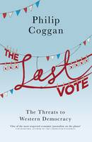 The Last Vote: The Threats to Western Democracy (Hardback)