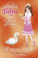 The Tiara Club: Princess Sarah and the Silver Swan - The Tiara Club (Paperback)