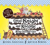 Small Knight and George: Small Knight and George and the Royal Chocolate Cake - Small Knight and George (Paperback)