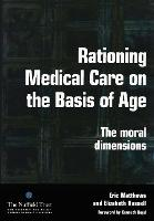 Rationing Medical Care on the Basis of Age: The Moral Dimensions (Paperback)