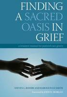 Finding a Sacred Oasis in Grief: A Resource Manual for Pastoral Care Givers (Paperback)