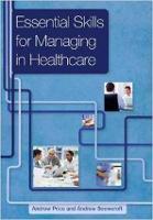 Essential Skills for Managing in Healthcare (Paperback)