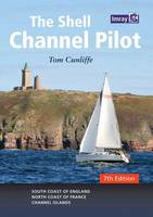 The Shell Channel Pilot: South Coast of England, the North Coast of France and the Channel Islands (Hardback)