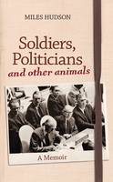 Soldiers, Politicians and Other Animals: A Memoir (Hardback)