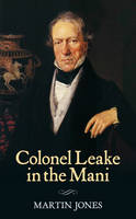 "Leake in the Mani: A Digest of Chapters 7, 8 and 9 of William Martin Leake's ""Travel in the Mani"" (London, 1830) (Hardback)"