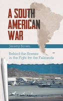 A South American War: Behind the Scenes in the Fight for Falklands (Hardback)