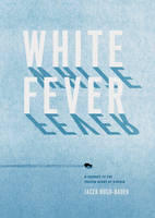 White Fever: A Journey to the Frozen Heart of Siberia (Hardback)