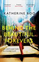Behind the Beautiful Forevers: Life, Death and Hope in a Mumbai Slum (Paperback)
