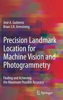Precision Landmark Location for Machine Vision and Photogrammetry: Finding and Achieving the Maximum Possible Accuracy (Hardback)