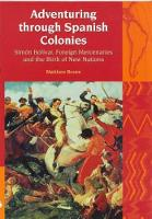 Adventuring Through Spanish Colonies: Simon Bolivar, Foreign Mercenaries and the Birth of New Nations - Liverpool Latin American Studies 8 (Paperback)