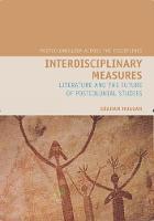 Interdisciplinary Measures: Literature and the Future of Postcolonial Studies - Postcolonialism Across the Disciplines 1 (Hardback)
