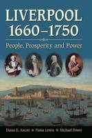 Liverpool, 1660-1750: People, Prosperity and Power (Paperback)
